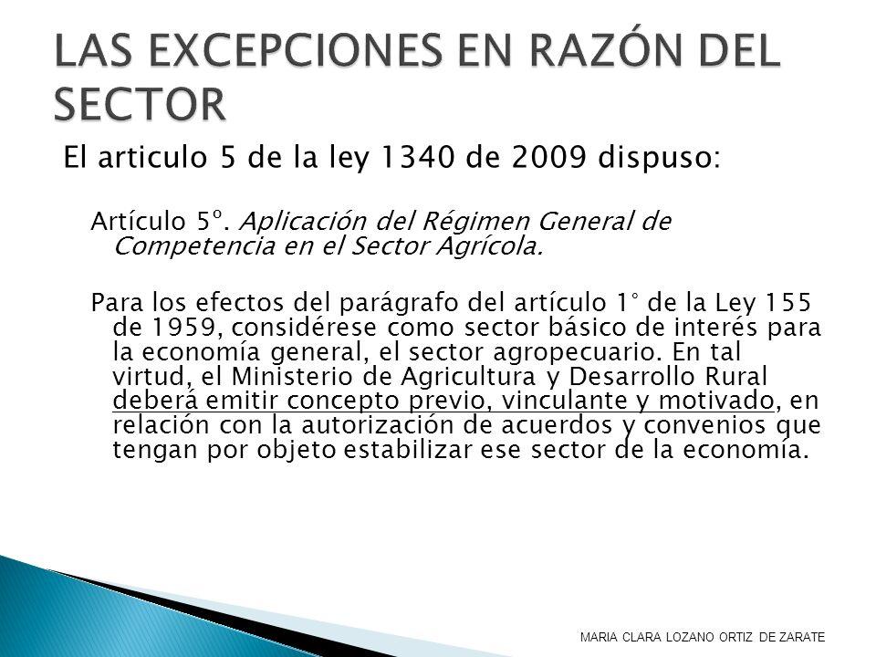 El articulo 5 de la ley 1340 de 2009 dispuso: Artículo 5º. Aplicación del Régimen General de Competencia en el Sector Agrícola. Para los efectos del p