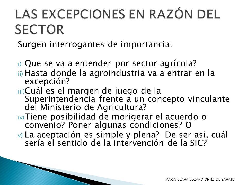 Surgen interrogantes de importancia: i) Que se va a entender por sector agrícola? ii) Hasta donde la agroindustria va a entrar en la excepción? iii) C