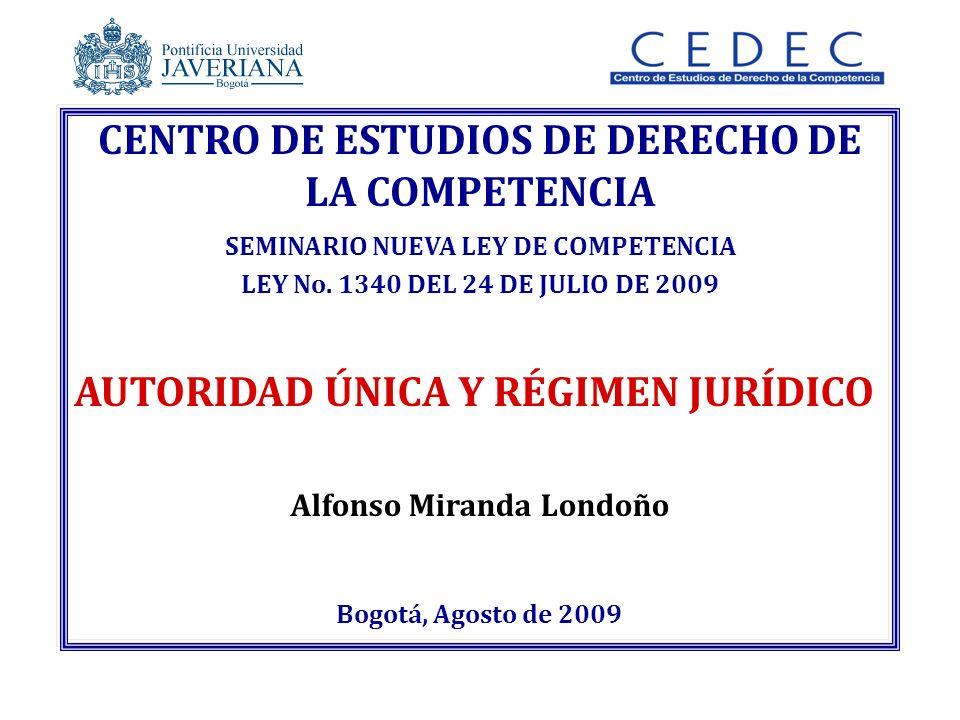 Alfonso Miranda Londoño Bogotá, Agosto de 2009 CENTRO DE ESTUDIOS DE DERECHO DE LA COMPETENCIA SEMINARIO NUEVA LEY DE COMPETENCIA LEY No.