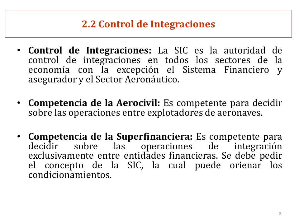 6 2.2 Control de Integraciones Control de Integraciones: La SIC es la autoridad de control de integraciones en todos los sectores de la economía con la excepción el Sistema Financiero y asegurador y el Sector Aeronáutico.