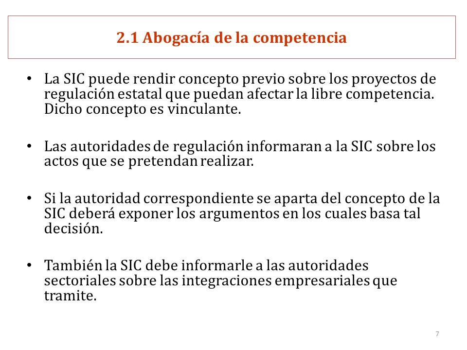 7 2.1 Abogacía de la competencia La SIC puede rendir concepto previo sobre los proyectos de regulación estatal que puedan afectar la libre competencia.
