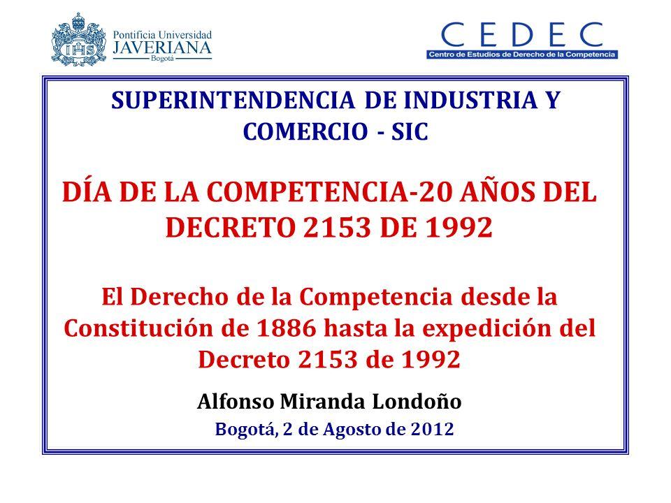 Alfonso Miranda Londoño Bogotá, 2 de Agosto de 2012 SUPERINTENDENCIA DE INDUSTRIA Y COMERCIO - SIC DÍA DE LA COMPETENCIA-20 AÑOS DEL DECRETO 2153 DE 1