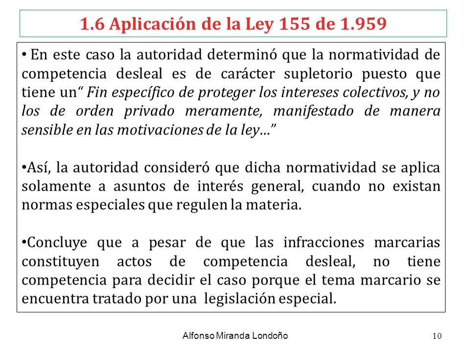 1.6 Aplicación de la Ley 155 de 1.959 En este caso la autoridad determinó que la normatividad de competencia desleal es de carácter supletorio puesto