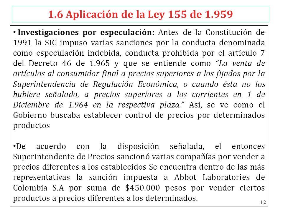 1.6 Aplicación de la Ley 155 de 1.959 Investigaciones por especulación: Antes de la Constitución de 1991 la SIC impuso varias sanciones por la conduct