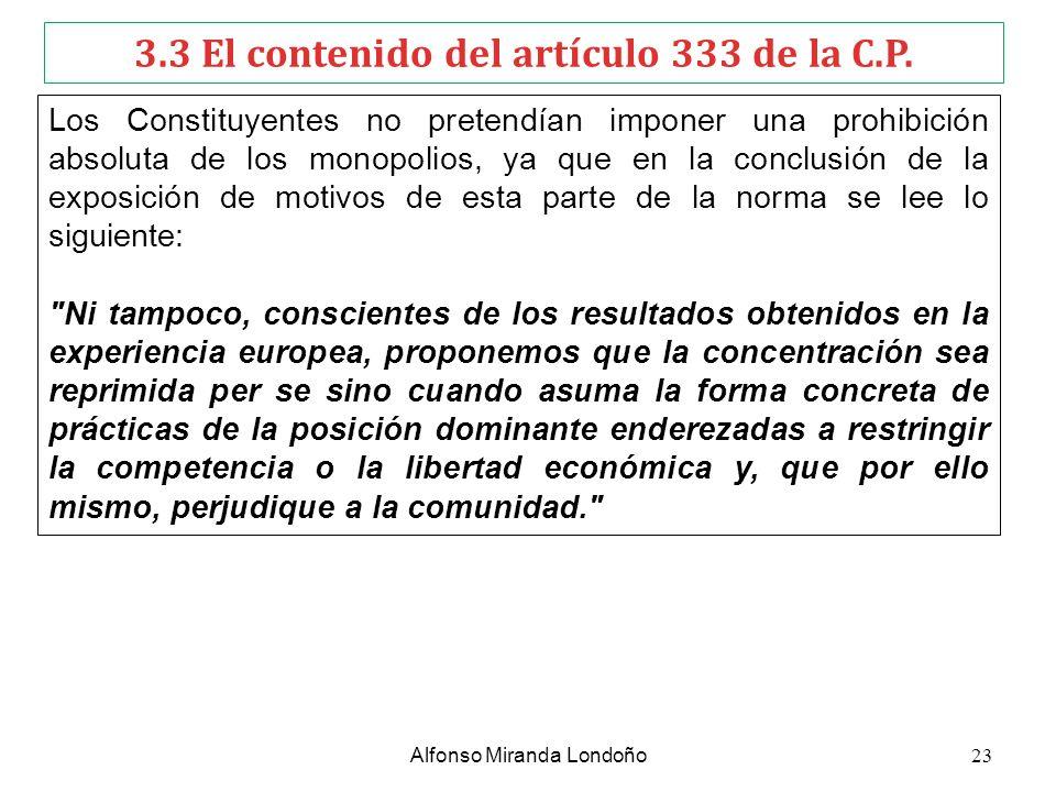 3.3 El contenido del artículo 333 de la C.P. Los Constituyentes no pretendían imponer una prohibición absoluta de los monopolios, ya que en la conclus