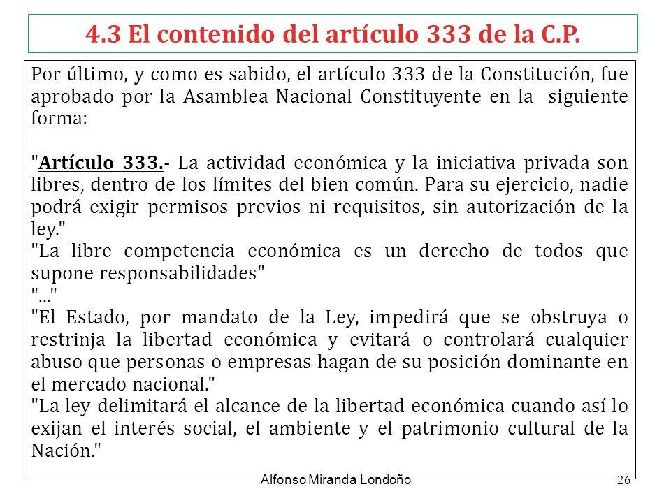 4.3 El contenido del artículo 333 de la C.P. Por último, y como es sabido, el artículo 333 de la Constitución, fue aprobado por la Asamblea Nacional C