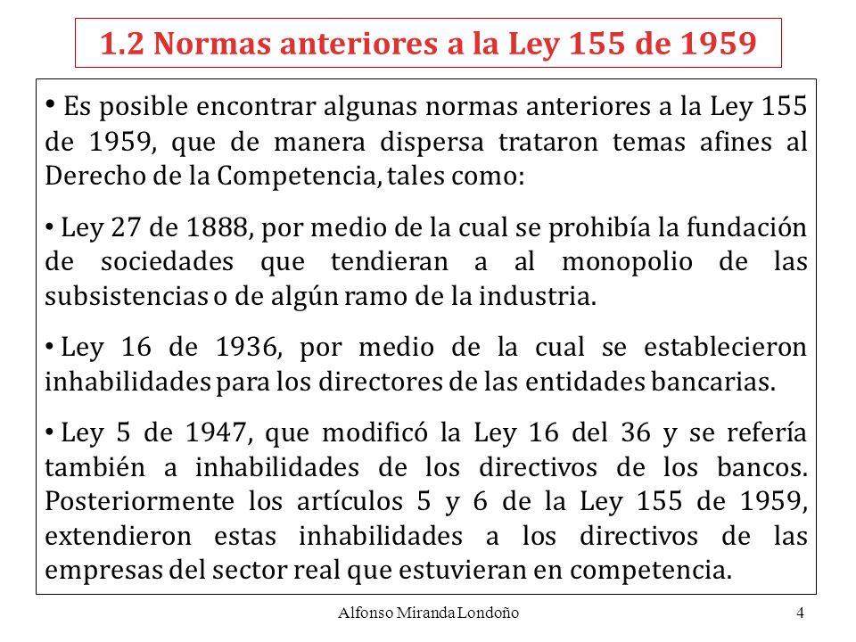 4 1.2 Normas anteriores a la Ley 155 de 1959 Es posible encontrar algunas normas anteriores a la Ley 155 de 1959, que de manera dispersa trataron tema