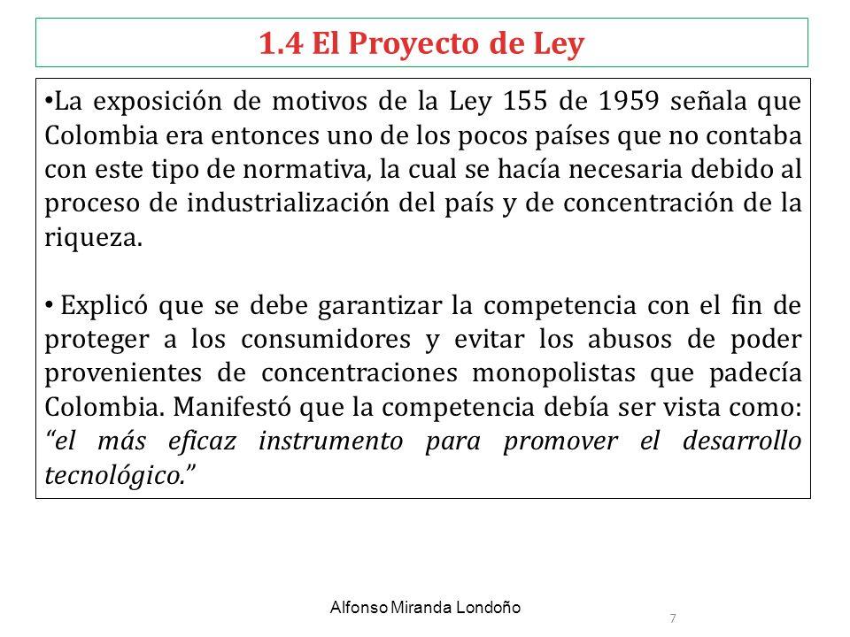1.4 El Proyecto de Ley La exposición de motivos de la Ley 155 de 1959 señala que Colombia era entonces uno de los pocos países que no contaba con este