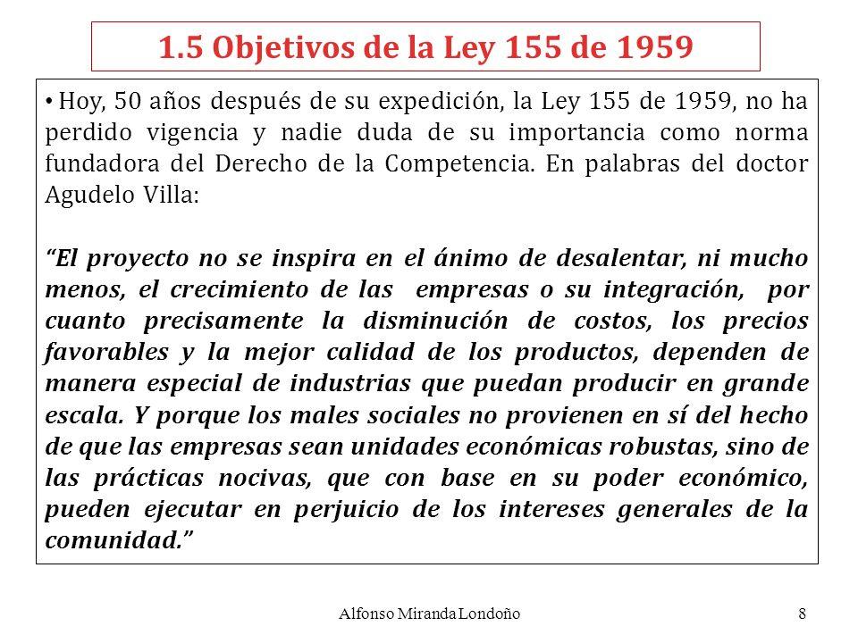 8 1.5 Objetivos de la Ley 155 de 1959 Hoy, 50 años después de su expedición, la Ley 155 de 1959, no ha perdido vigencia y nadie duda de su importancia