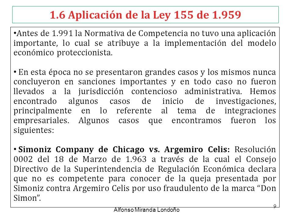 1.6 Aplicación de la Ley 155 de 1.959 Antes de 1.991 la Normativa de Competencia no tuvo una aplicación importante, lo cual se atribuye a la implement