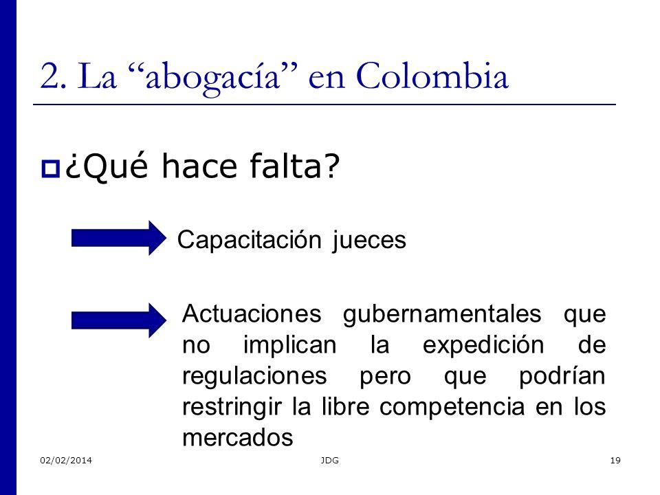 02/02/2014JDG19 2. La abogacía en Colombia ¿Qué hace falta? Actuaciones gubernamentales que no implican la expedición de regulaciones pero que podrían