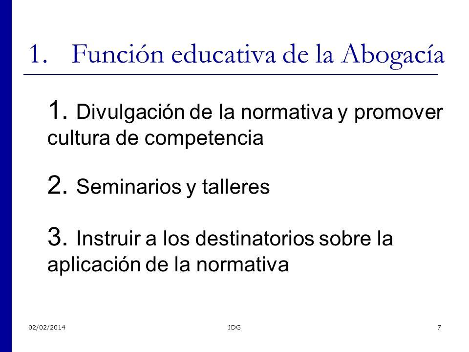 02/02/2014JDG7 1.Función educativa de la Abogacía 1.