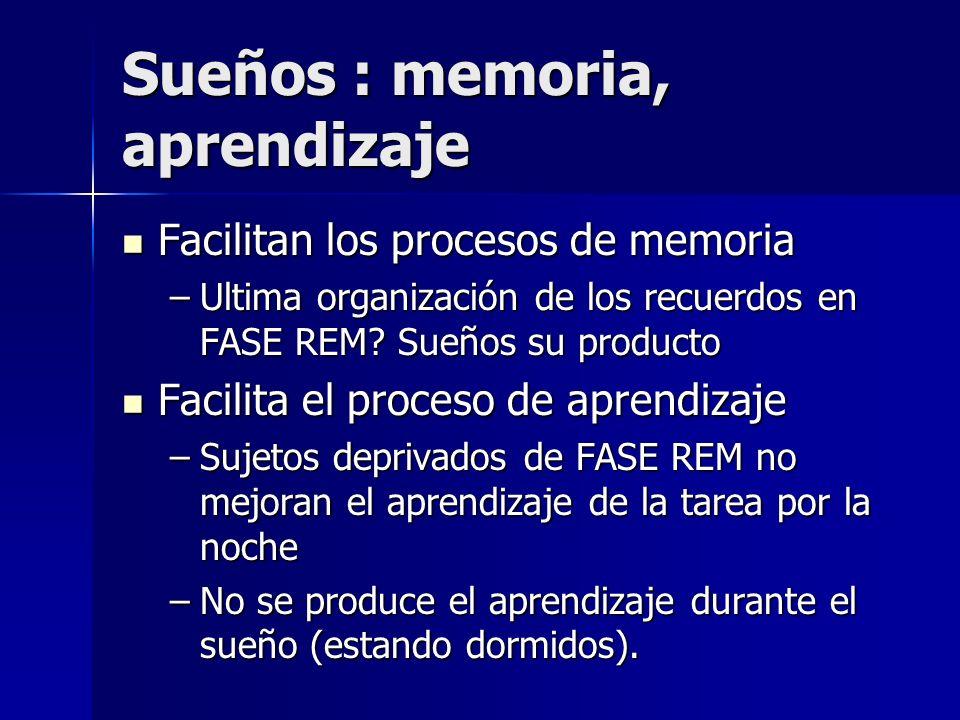 Sueños : memoria, aprendizaje Facilitan los procesos de memoria Facilitan los procesos de memoria –Ultima organización de los recuerdos en FASE REM? S