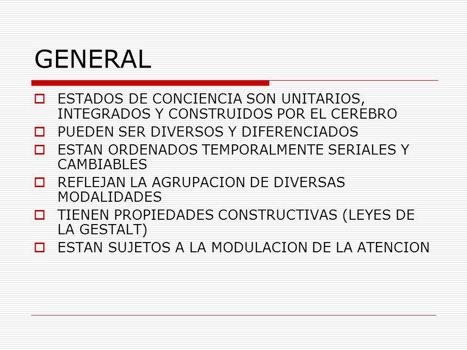 GENERAL ESTADOS DE CONCIENCIA SON UNITARIOS, INTEGRADOS Y CONSTRUIDOS POR EL CEREBRO PUEDEN SER DIVERSOS Y DIFERENCIADOS ESTAN ORDENADOS TEMPORALMENTE