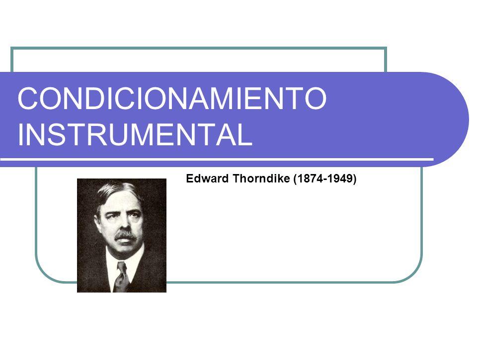 CONDICIONAMIENTO INSTRUMENTAL Edward Thorndike (1874-1949)
