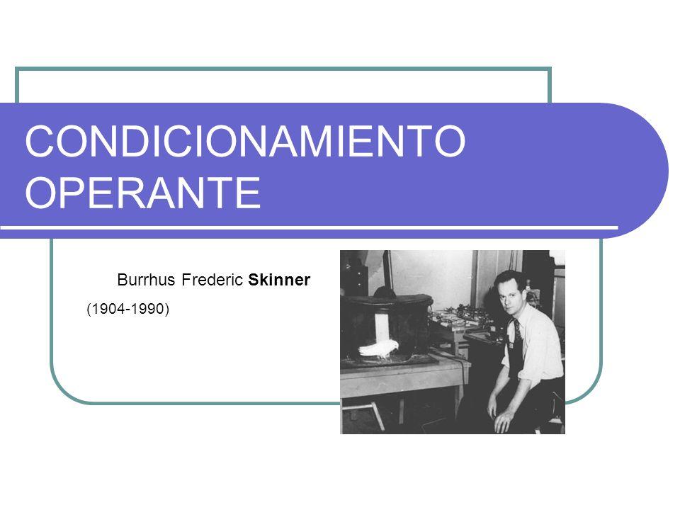 CONDICIONAMIENTO OPERANTE (1904-1990) Burrhus Frederic Skinner