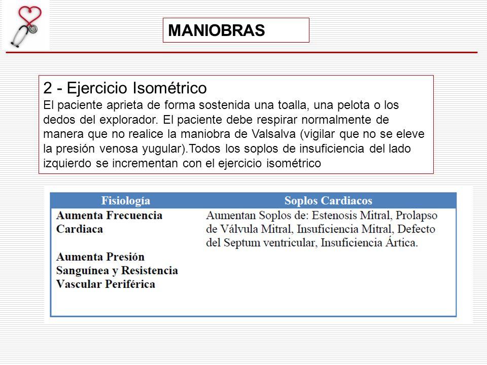 MANIOBRAS 2 - Ejercicio Isométrico El paciente aprieta de forma sostenida una toalla, una pelota o los dedos del explorador. El paciente debe respirar