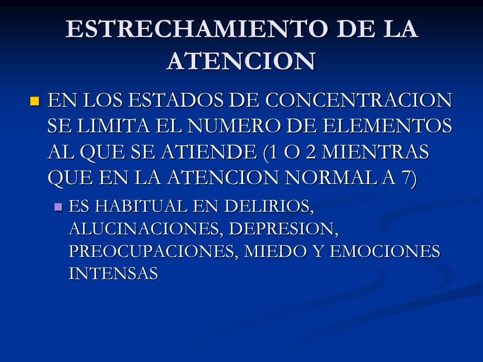 ESTRECHAMIENTO DE LA ATENCION EN LOS ESTADOS DE CONCENTRACION SE LIMITA EL NUMERO DE ELEMENTOS AL QUE SE ATIENDE (1 O 2 MIENTRAS QUE EN LA ATENCION NO