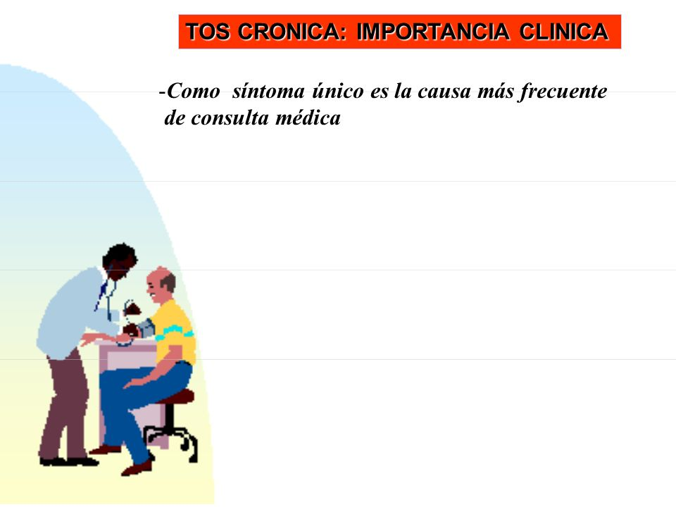 TOS CRONICA: IMPORTANCIA CLINICA -Como síntoma único es la causa más frecuente de consulta médica