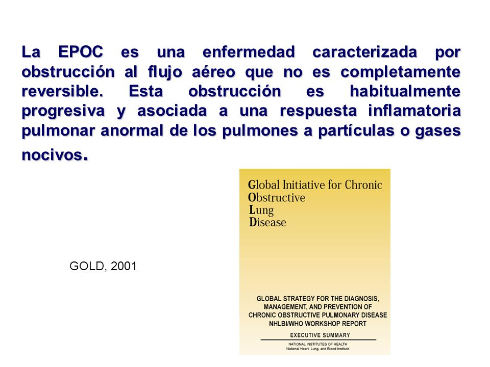 La EPOC es una enfermedad caracterizada por obstrucción al flujo aéreo que no es completamente reversible. Esta obstrucción es habitualmente progresiv