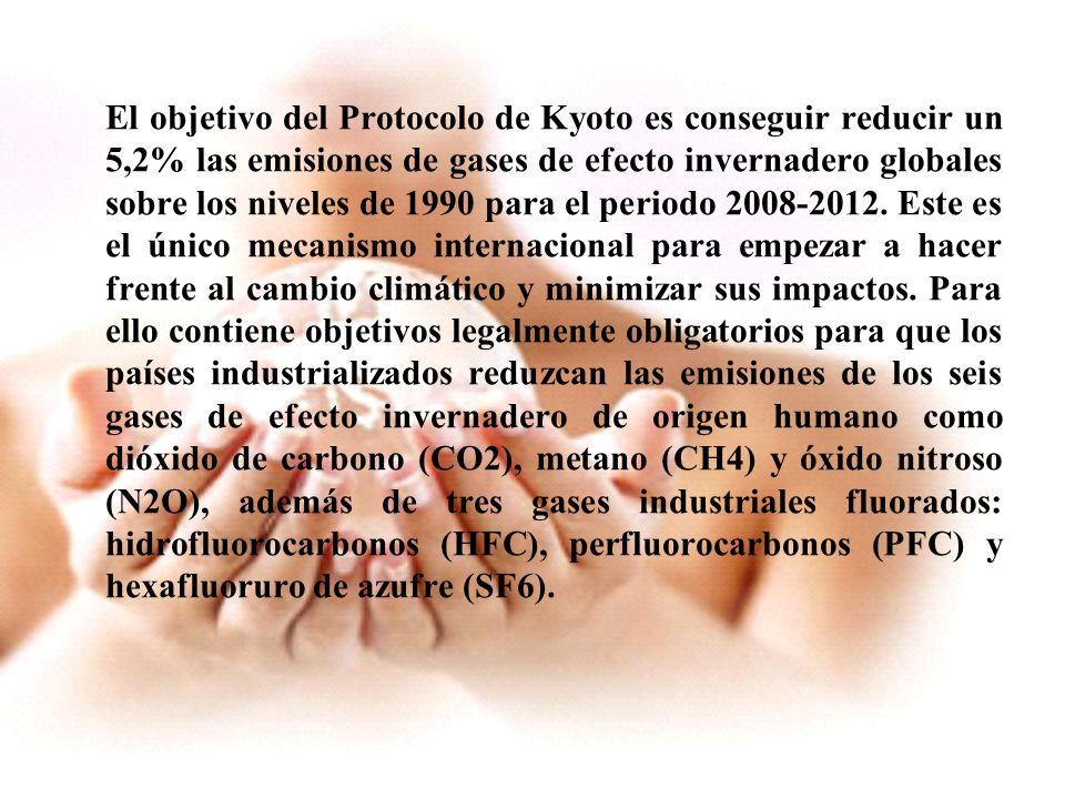 El objetivo del Protocolo de Kyoto es conseguir reducir un 5,2% las emisiones de gases de efecto invernadero globales sobre los niveles de 1990 para e