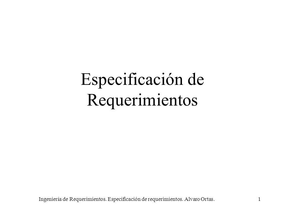 Ingeniería de Requerimientos. Especificación de requerimientos. Alvaro Ortas.1 Especificación de Requerimientos