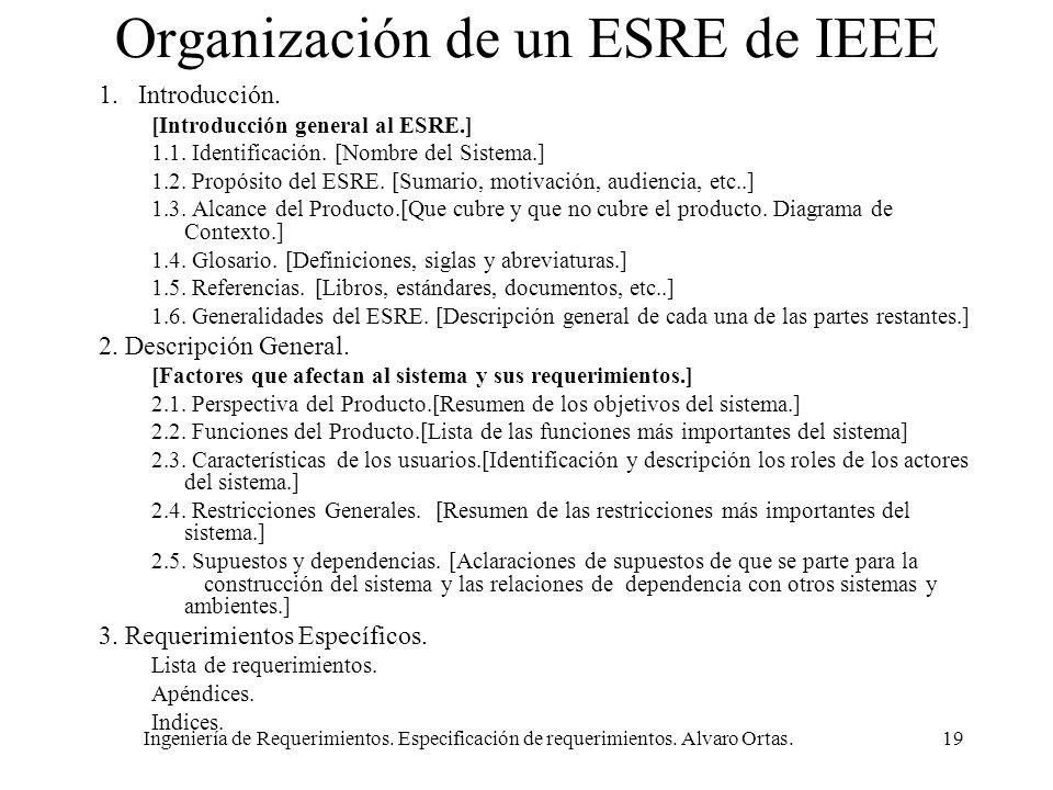 Ingeniería de Requerimientos. Especificación de requerimientos. Alvaro Ortas.19 Organización de un ESRE de IEEE 1.Introducción. [Introducción general
