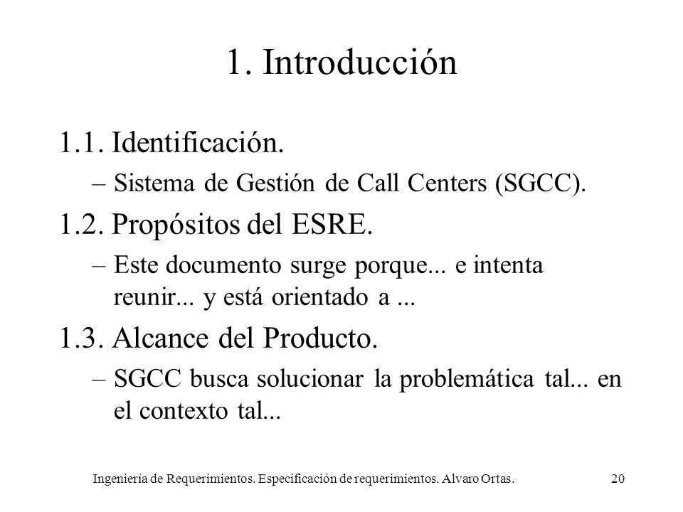 Ingeniería de Requerimientos. Especificación de requerimientos. Alvaro Ortas.20 1. Introducción 1.1. Identificación. –Sistema de Gestión de Call Cente