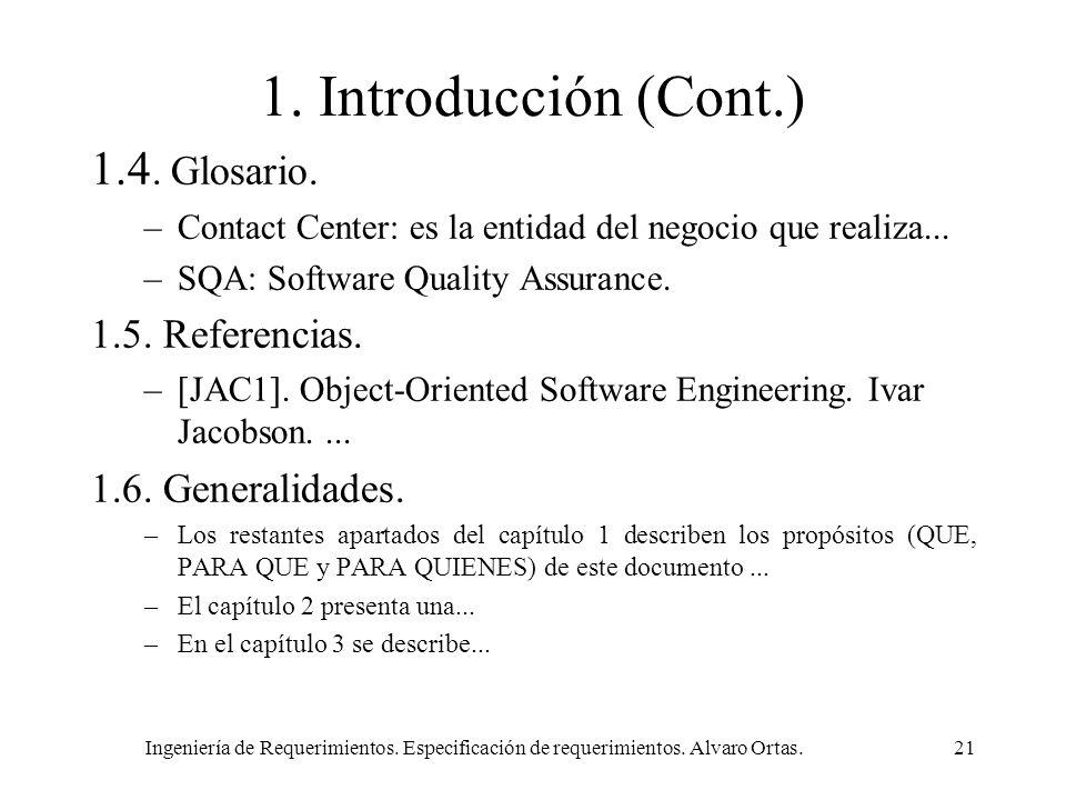 Ingeniería de Requerimientos. Especificación de requerimientos. Alvaro Ortas.21 1. Introducción (Cont.) 1.4. Glosario. –Contact Center: es la entidad