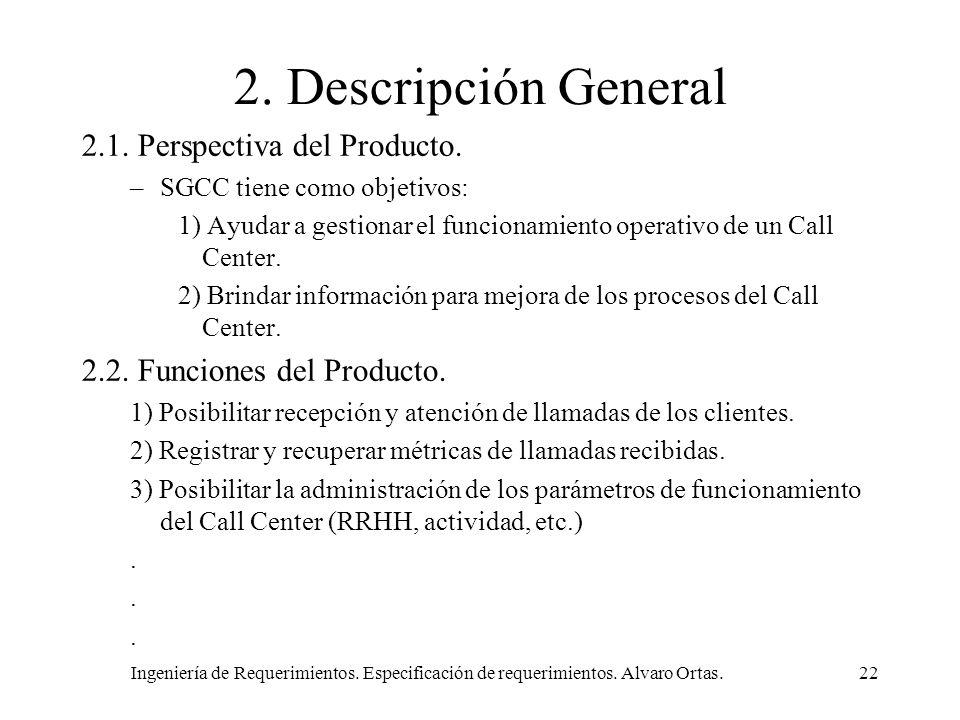 Ingeniería de Requerimientos. Especificación de requerimientos. Alvaro Ortas.22 2. Descripción General 2.1. Perspectiva del Producto. –SGCC tiene como