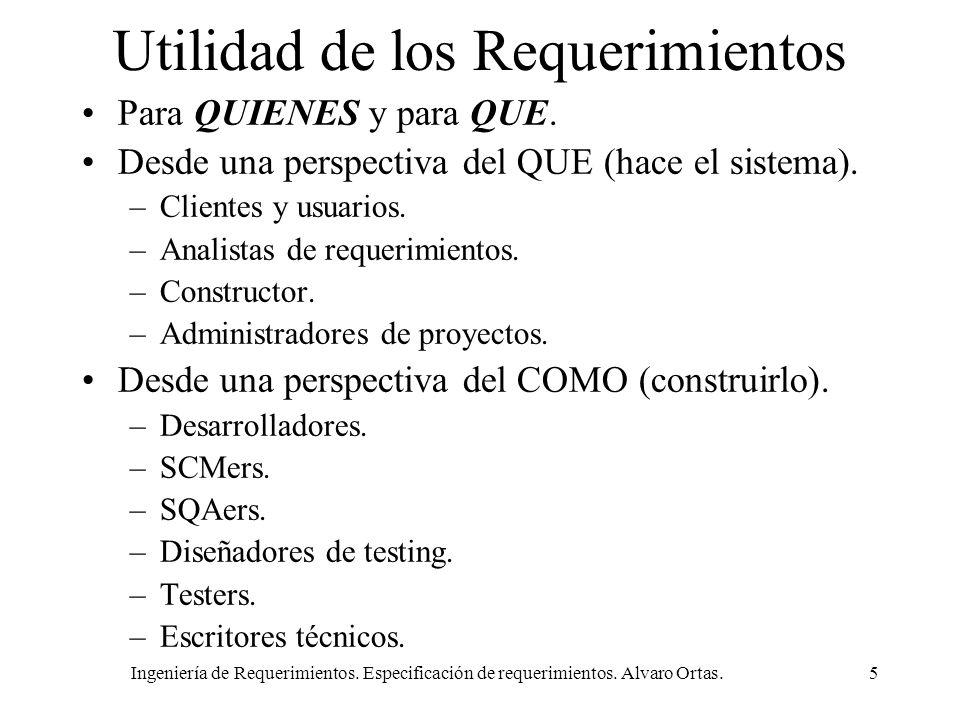 Ingeniería de Requerimientos. Especificación de requerimientos. Alvaro Ortas.5 Utilidad de los Requerimientos Para QUIENES y para QUE. Desde una persp