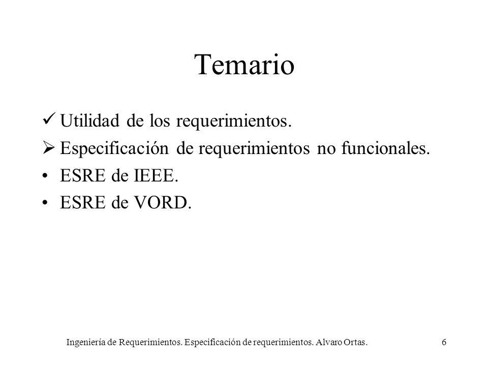 Ingeniería de Requerimientos. Especificación de requerimientos. Alvaro Ortas.6 Temario Utilidad de los requerimientos. Especificación de requerimiento