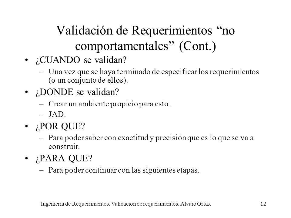Ingeniería de Requerimientos. Validacion de requerimientos. Alvaro Ortas.12 Validación de Requerimientos no comportamentales (Cont.) ¿CUANDO se valida