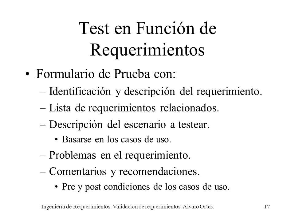 Ingeniería de Requerimientos. Validacion de requerimientos. Alvaro Ortas.17 Test en Función de Requerimientos Formulario de Prueba con: –Identificació