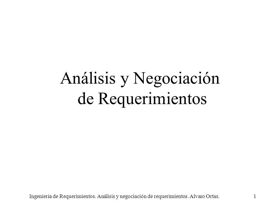 Ingeniería de Requerimientos. Análisis y negociación de requerimientos. Alvaro Ortas.1 Análisis y Negociación de Requerimientos