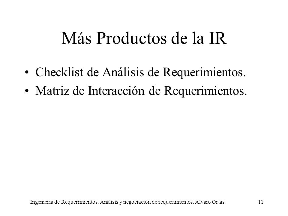 Ingeniería de Requerimientos. Análisis y negociación de requerimientos. Alvaro Ortas.11 Más Productos de la IR Checklist de Análisis de Requerimientos