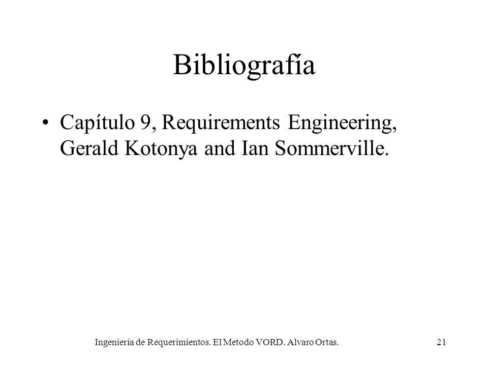 Ingeniería de Requerimientos. El Metodo VORD. Alvaro Ortas.21 Bibliografía Capítulo 9, Requirements Engineering, Gerald Kotonya and Ian Sommerville.