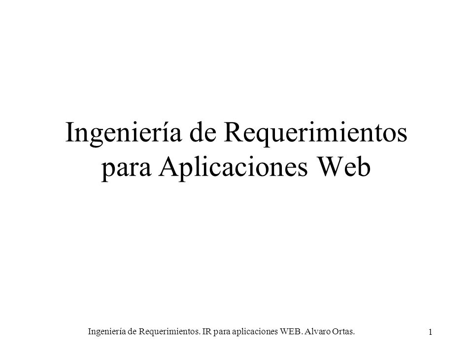 Ingeniería de Requerimientos. IR para aplicaciones WEB. Alvaro Ortas. 1 Ingeniería de Requerimientos para Aplicaciones Web