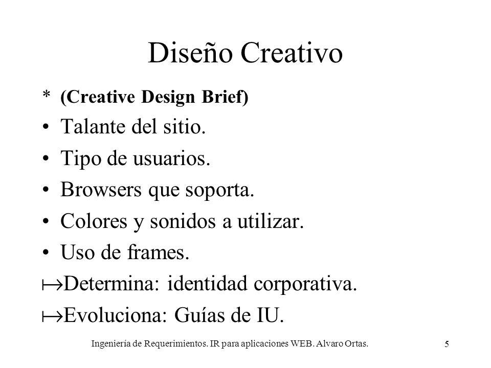 Ingeniería de Requerimientos. IR para aplicaciones WEB. Alvaro Ortas. 5 Diseño Creativo *(Creative Design Brief) Talante del sitio. Tipo de usuarios.