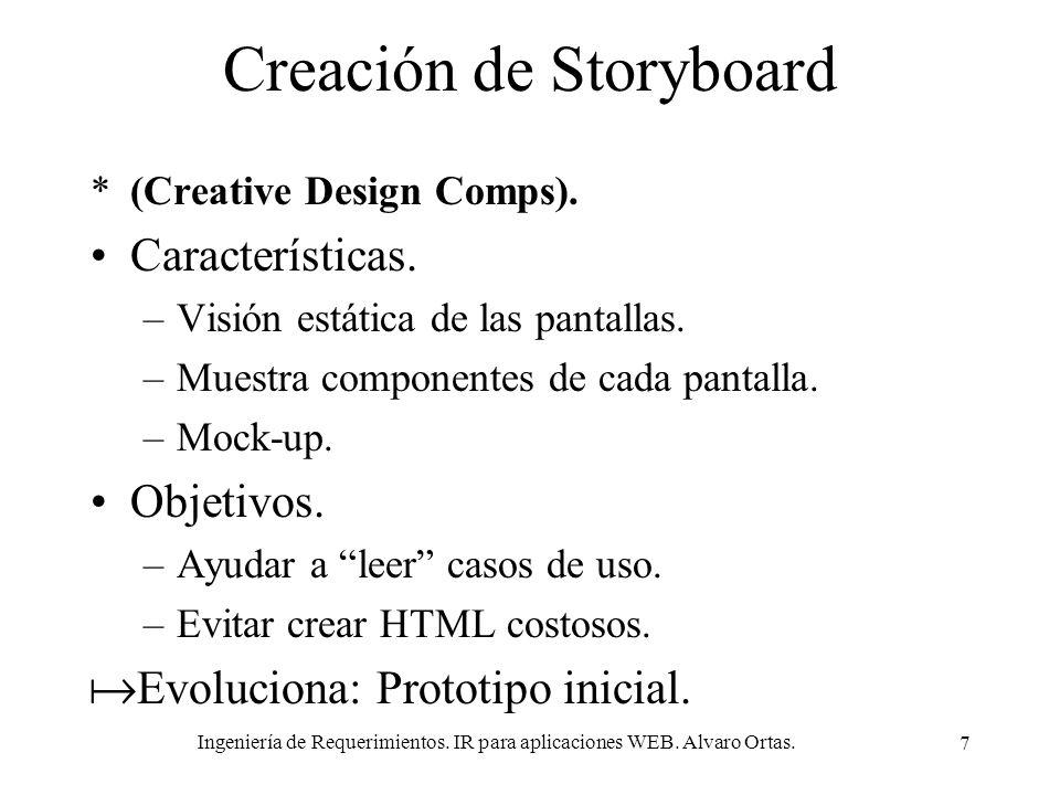 Ingeniería de Requerimientos. IR para aplicaciones WEB. Alvaro Ortas. 7 Creación de Storyboard *(Creative Design Comps). Características. –Visión está