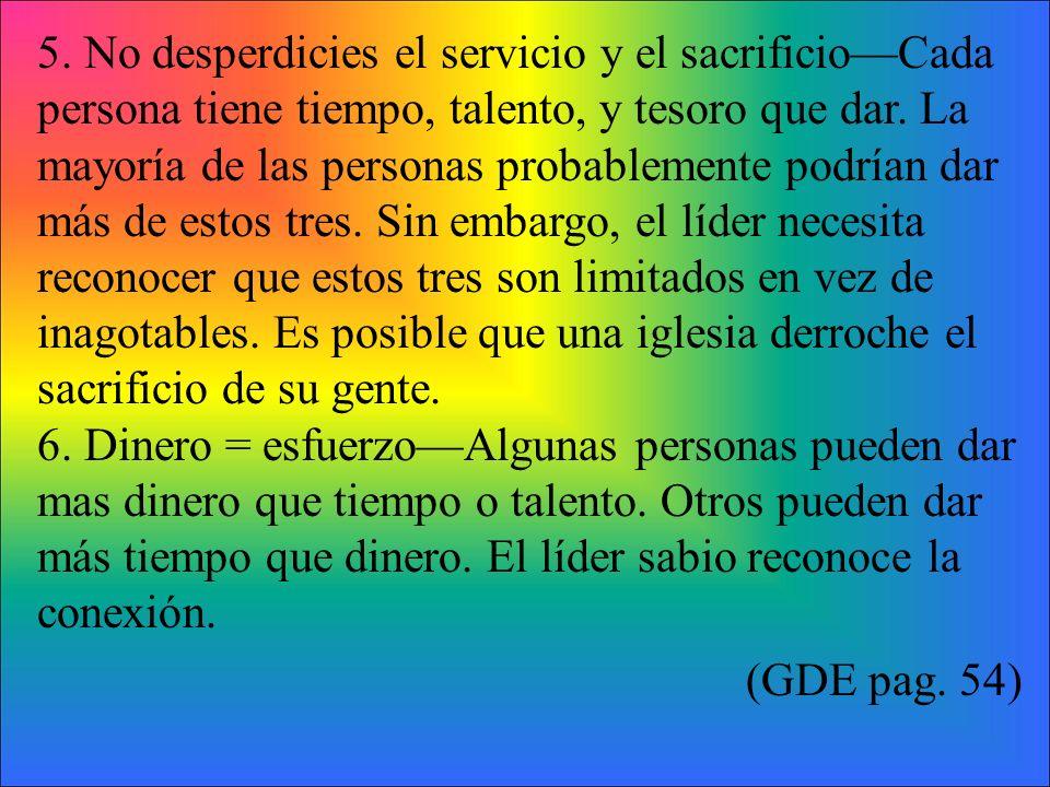 5.No desperdicies el servicio y el sacrificioCada persona tiene tiempo, talento, y tesoro que dar.