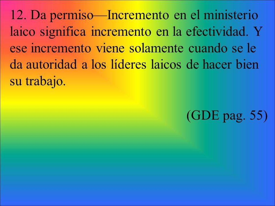 12.Da permisoIncremento en el ministerio laico significa incremento en la efectividad.
