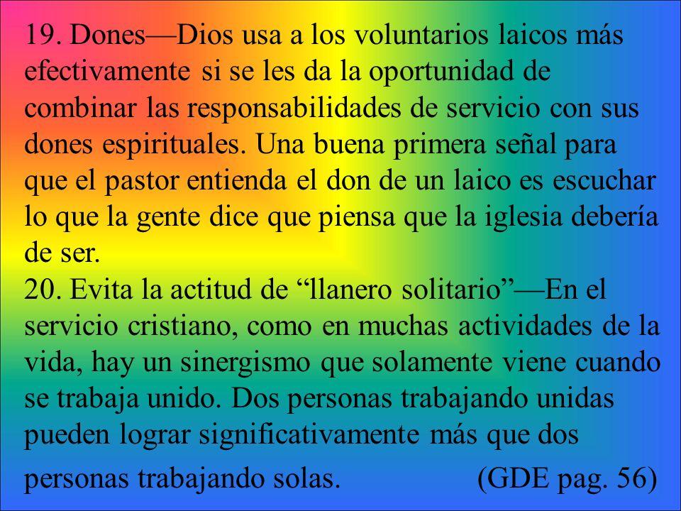 19. DonesDios usa a los voluntarios laicos más efectivamente si se les da la oportunidad de combinar las responsabilidades de servicio con sus dones e