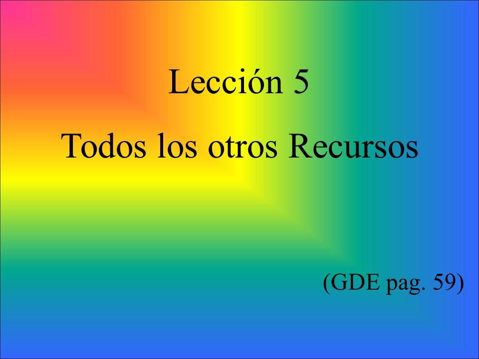 Lección 5 Todos los otros Recursos (GDE pag. 59)
