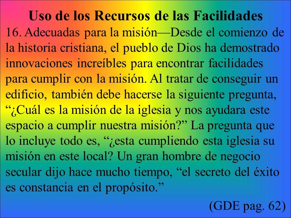 Uso de los Recursos de las Facilidades 16. Adecuadas para la misiónDesde el comienzo de la historia cristiana, el pueblo de Dios ha demostrado innovac
