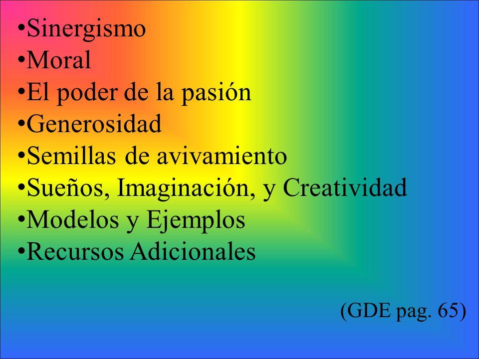 Sinergismo Moral El poder de la pasión Generosidad Semillas de avivamiento Sueños, Imaginación, y Creatividad Modelos y Ejemplos Recursos Adicionales