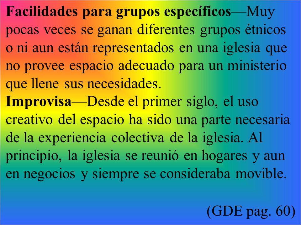 Facilidades para grupos específicosMuy pocas veces se ganan diferentes grupos étnicos o ni aun están representados en una iglesia que no provee espaci
