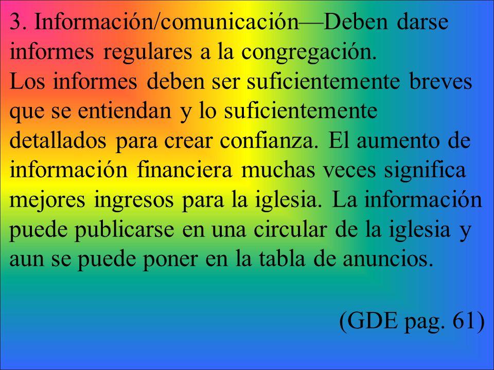 3. Información/comunicaciónDeben darse informes regulares a la congregación. Los informes deben ser suficientemente breves que se entiendan y lo sufic