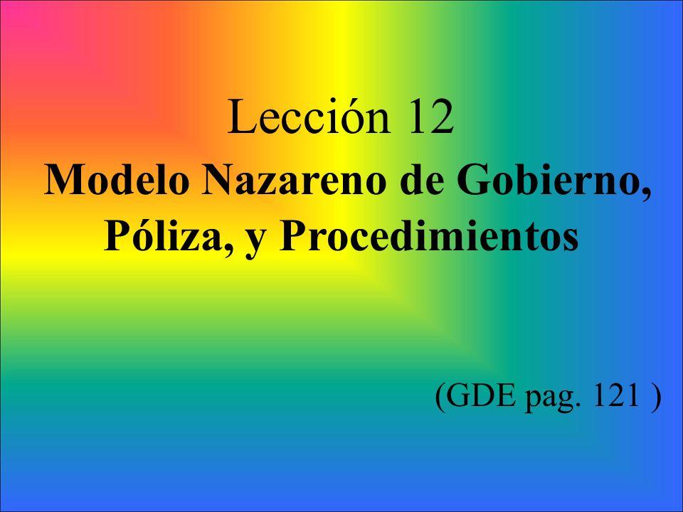 Lección 12 Modelo Nazareno de Gobierno, Póliza, y Procedimientos (GDE pag. 121 )