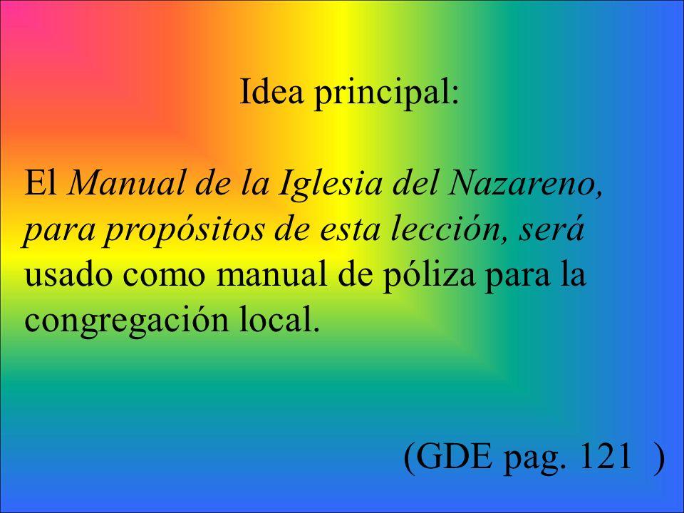 Idea principal: El Manual de la Iglesia del Nazareno, para propósitos de esta lección, será usado como manual de póliza para la congregación local.